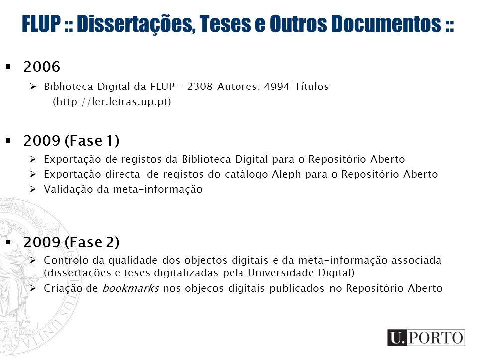 FLUP :: Dissertações, Teses e Outros Documentos :: 2006 Biblioteca Digital da FLUP – 2308 Autores; 4994 Títulos (http://ler.letras.up.pt) 2009 (Fase 1