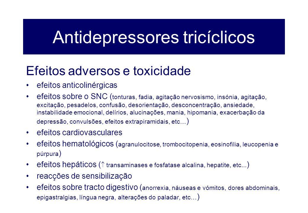 Antidepressores tricíclicos Efeitos adversos e toxicidade efeitos anticolinérgicas efeitos sobre o SNC ( tonturas, fadia, agitação nervosismo, insónia