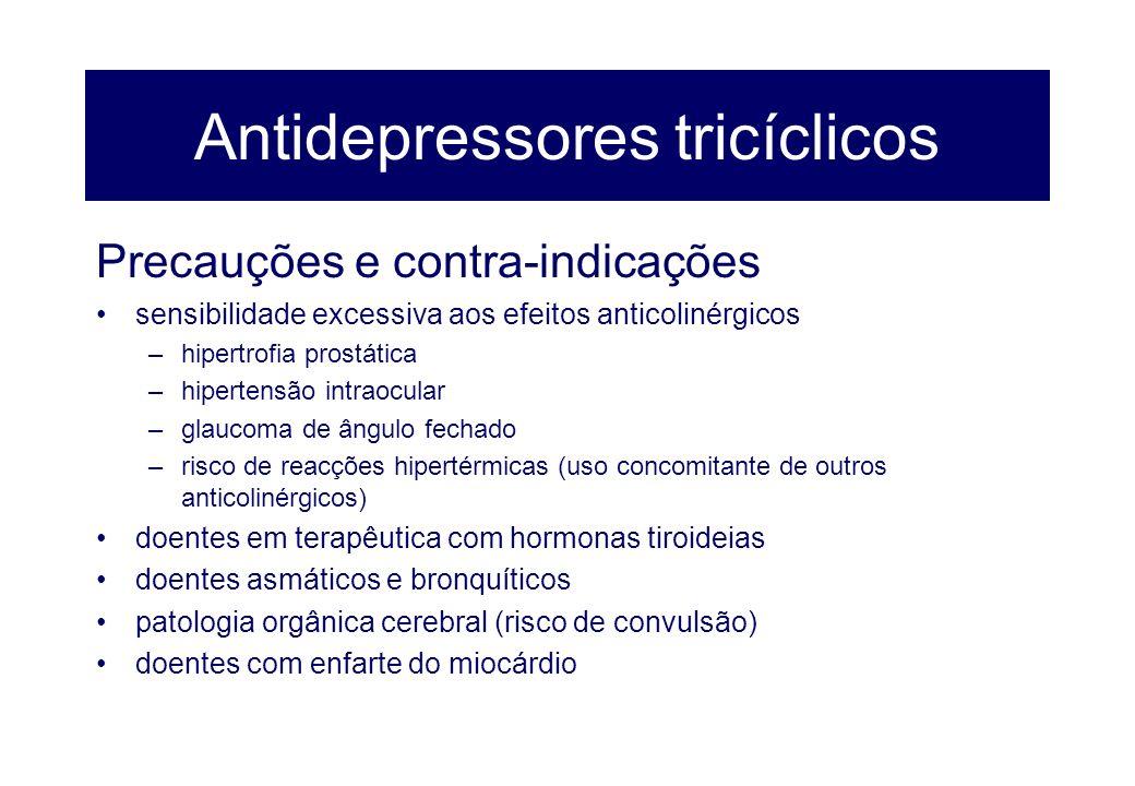 Antidepressores tricíclicos Precauções e contra-indicações sensibilidade excessiva aos efeitos anticolinérgicos –hipertrofia prostática –hipertensão i