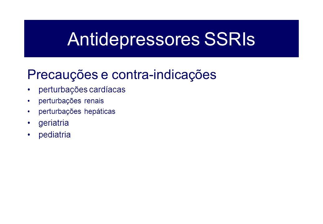 Antidepressores SSRIs Precauções e contra-indicações perturbações cardíacas perturbações renais perturbações hepáticas geriatria pediatria
