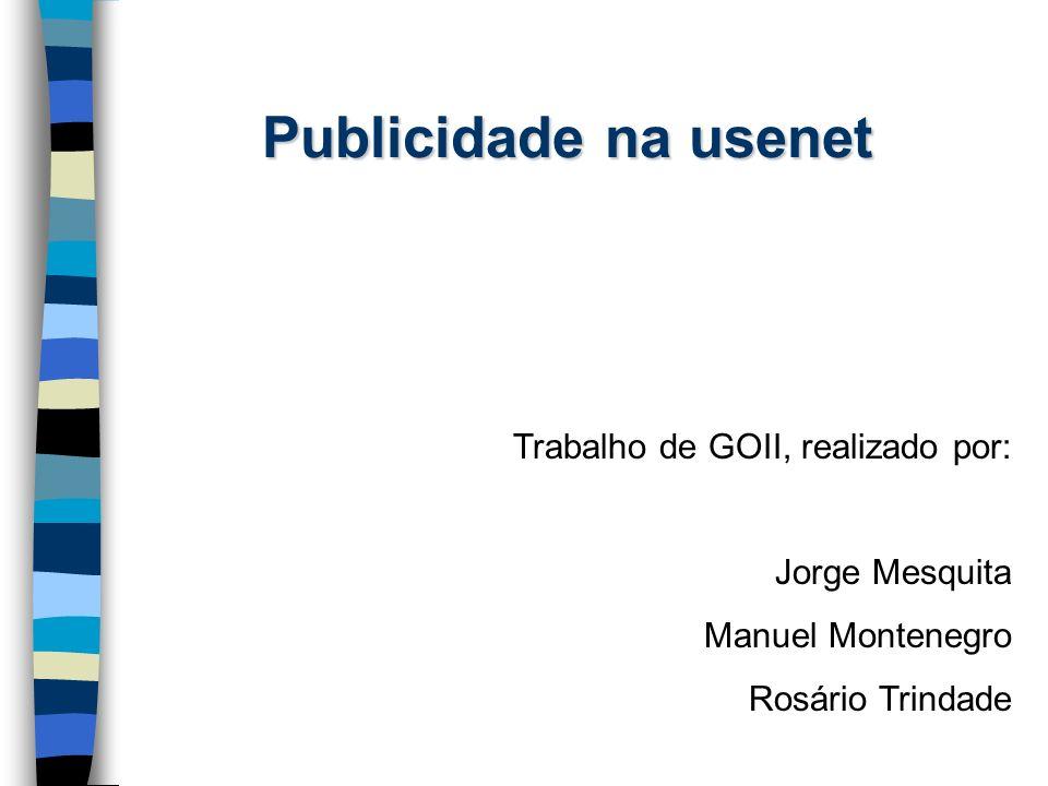 Publicidade na usenet Trabalho de GOII, realizado por: Jorge Mesquita Manuel Montenegro Rosário Trindade
