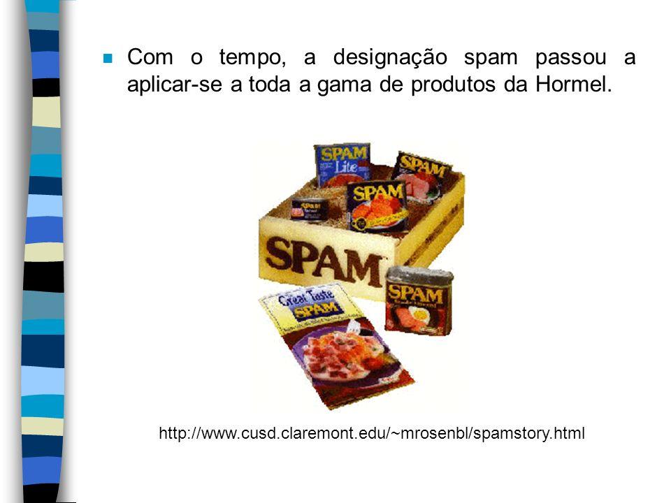 n Com o tempo, a designação spam passou a aplicar-se a toda a gama de produtos da Hormel. http://www.cusd.claremont.edu/~mrosenbl/spamstory.html
