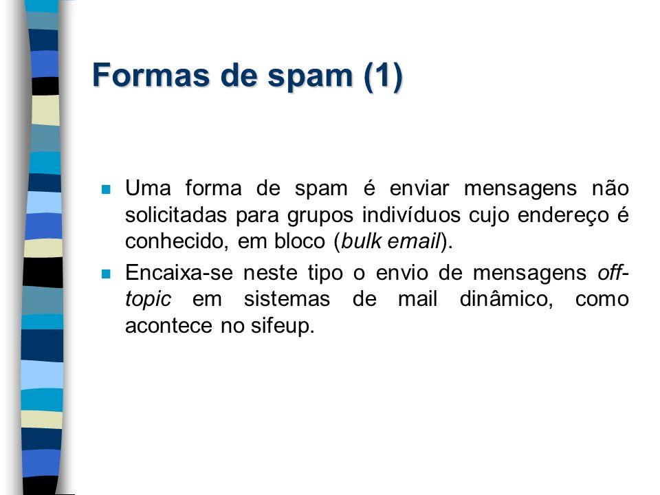 Formas de spam (1) n Uma forma de spam é enviar mensagens não solicitadas para grupos indivíduos cujo endereço é conhecido, em bloco (bulk email). n E