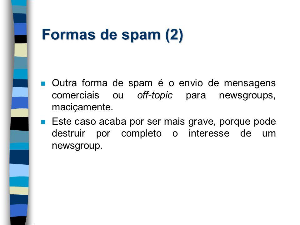 Formas de spam (2) n Outra forma de spam é o envio de mensagens comerciais ou off-topic para newsgroups, maciçamente. n Este caso acaba por ser mais g