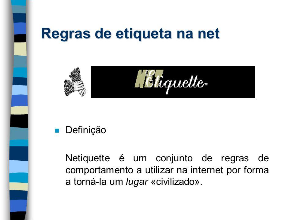 Regras de etiqueta na net n Definição Netiquette é um conjunto de regras de comportamento a utilizar na internet por forma a torná-la um lugar «civili