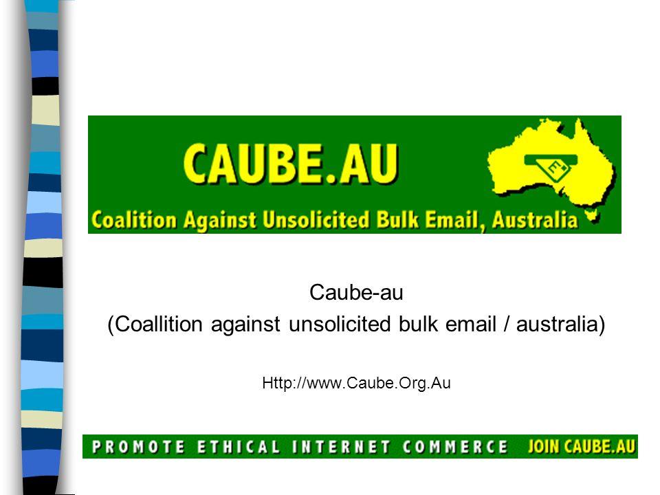 Caube-au (Coallition against unsolicited bulk email / australia) Http://www.Caube.Org.Au