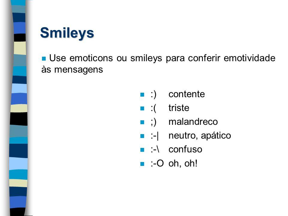 Smileys n :)contente n :(triste n ;)malandreco n :-|neutro, apático n :-\confuso n :-Ooh, oh! n Use emoticons ou smileys para conferir emotividade às