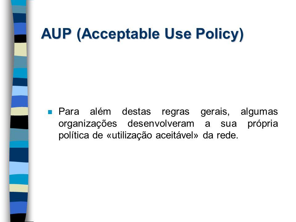 AUP (Acceptable Use Policy) n Para além destas regras gerais, algumas organizações desenvolveram a sua própria política de «utilização aceitável» da r