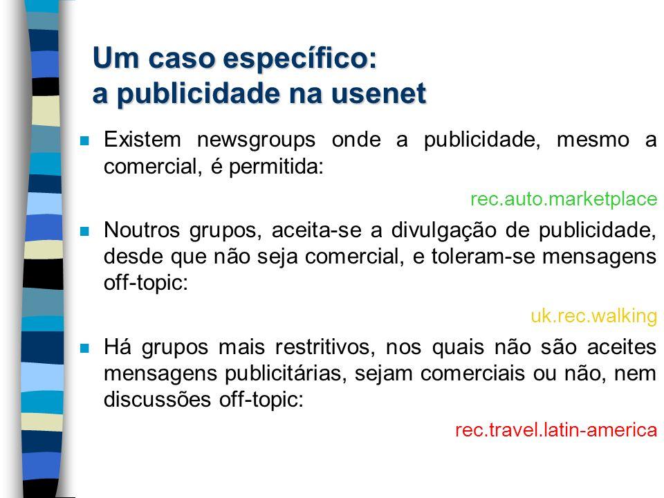 Um caso específico: a publicidade na usenet n Existem newsgroups onde a publicidade, mesmo a comercial, é permitida: rec.auto.marketplace n Noutros gr