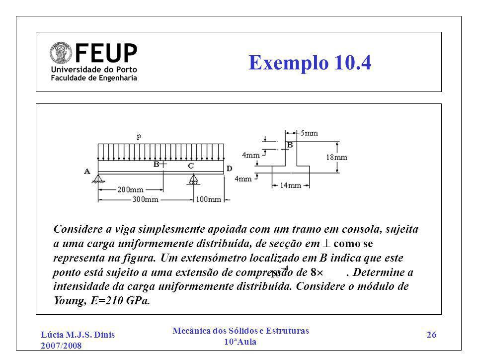 Lúcia M.J.S. Dinis 2007/2008 Mecânica dos Sólidos e Estruturas 10ªAula 26 Exemplo 10.4 Considere a viga simplesmente apoiada com um tramo em consola,