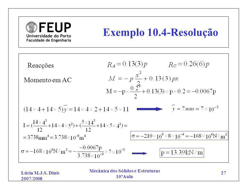 Lúcia M.J.S. Dinis 2007/2008 Mecânica dos Sólidos e Estruturas 10ªAula 27 Exemplo 10.4-Resolução Reacções Momento em AC