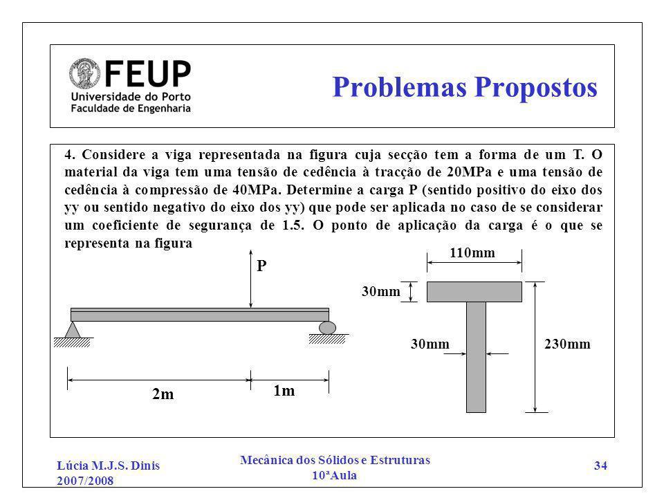 Lúcia M.J.S. Dinis 2007/2008 Mecânica dos Sólidos e Estruturas 10ªAula 34 Problemas Propostos 4. Considere a viga representada na figura cuja secção t