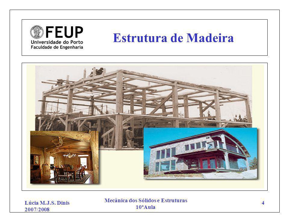Lúcia M.J.S. Dinis 2007/2008 Mecânica dos Sólidos e Estruturas 10ªAula 4 Estrutura de Madeira