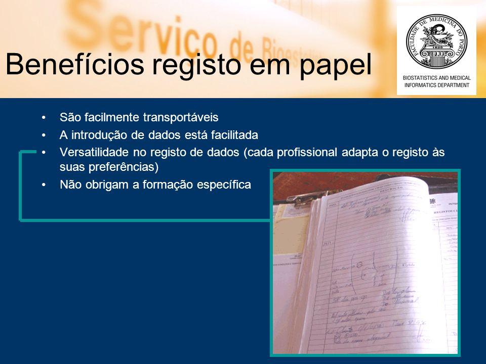 Benefícios registo em papel São facilmente transportáveis A introdução de dados está facilitada Versatilidade no registo de dados (cada profissional a