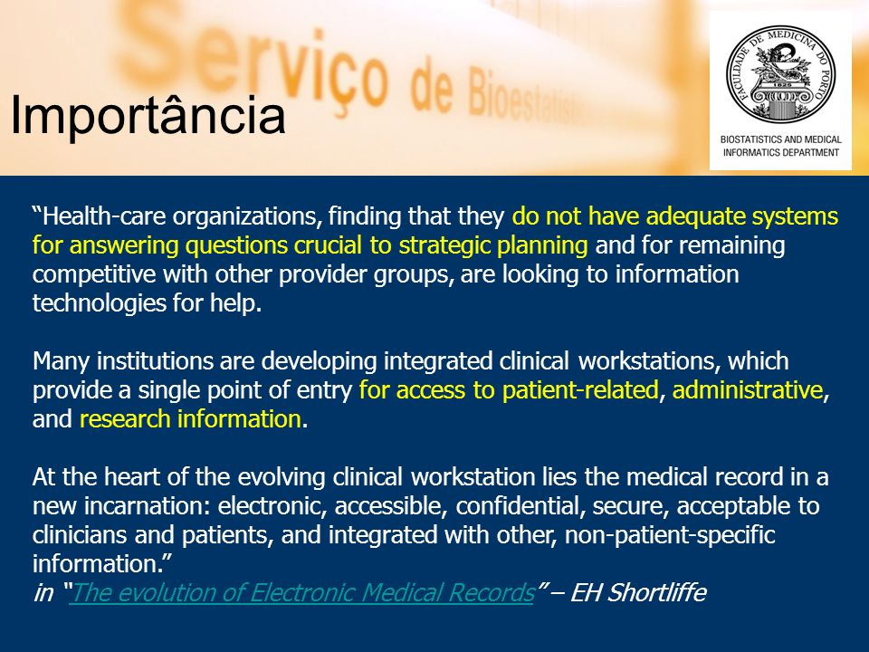 Importância Health-care organizations, finding that they do not have adequate systems for answering questions crucial to strategic planning and for re