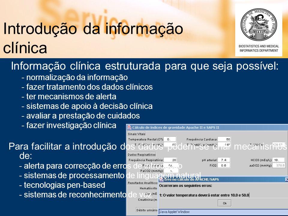 Introdução da informação clínica Informação clínica estruturada para que seja possível: - normalização da informação - fazer tratamento dos dados clín