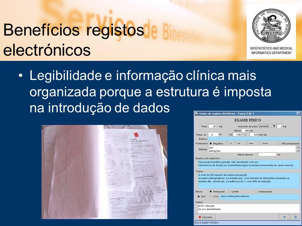 Benefícios registos electrónicos Legibilidade e informação clínica mais organizada porque a estrutura é imposta na introdução de dados