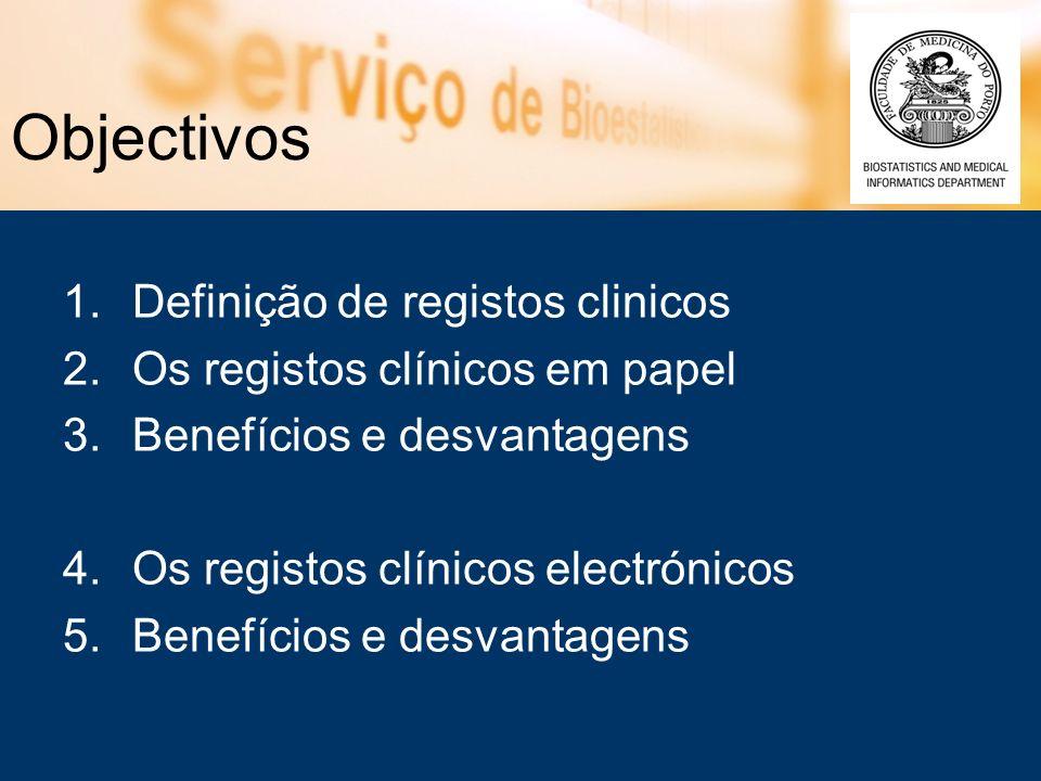 Objectivos 1.Definição de registos clinicos 2.Os registos clínicos em papel 3.Benefícios e desvantagens 4.Os registos clínicos electrónicos 5.Benefíci