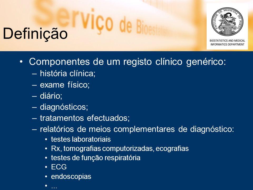 Definição Componentes de um registo clínico genérico: –história clínica; –exame físico; –diário; –diagnósticos; –tratamentos efectuados; –relatórios d