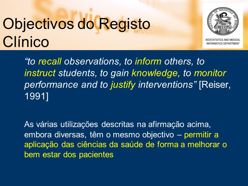 Objectivos do Registo Clínico to recall observations, to inform others, to instruct students, to gain knowledge, to monitor performance and to justify