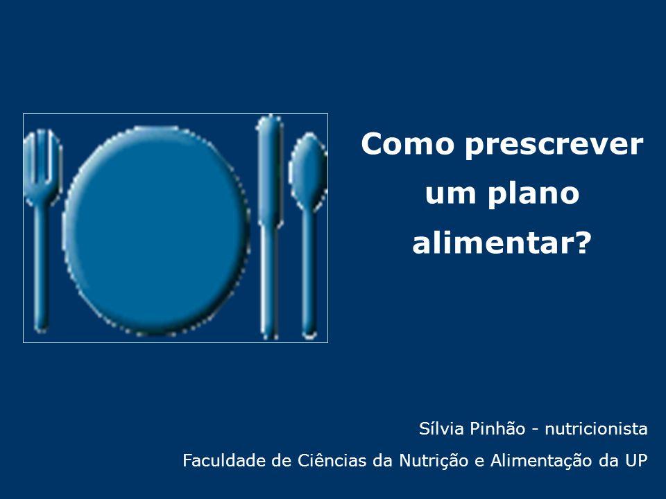 Como prescrever um plano alimentar? Sílvia Pinhão - nutricionista Faculdade de Ciências da Nutrição e Alimentação da UP