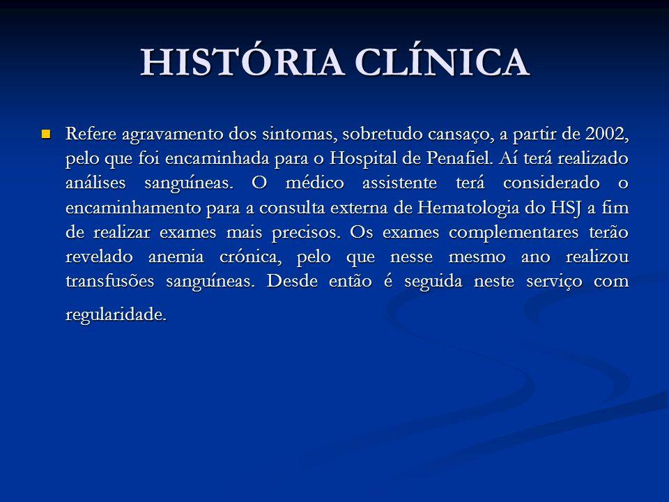 HISTÓRIA CLÍNICA Refere agravamento dos sintomas, sobretudo cansaço, a partir de 2002, pelo que foi encaminhada para o Hospital de Penafiel. Aí terá r