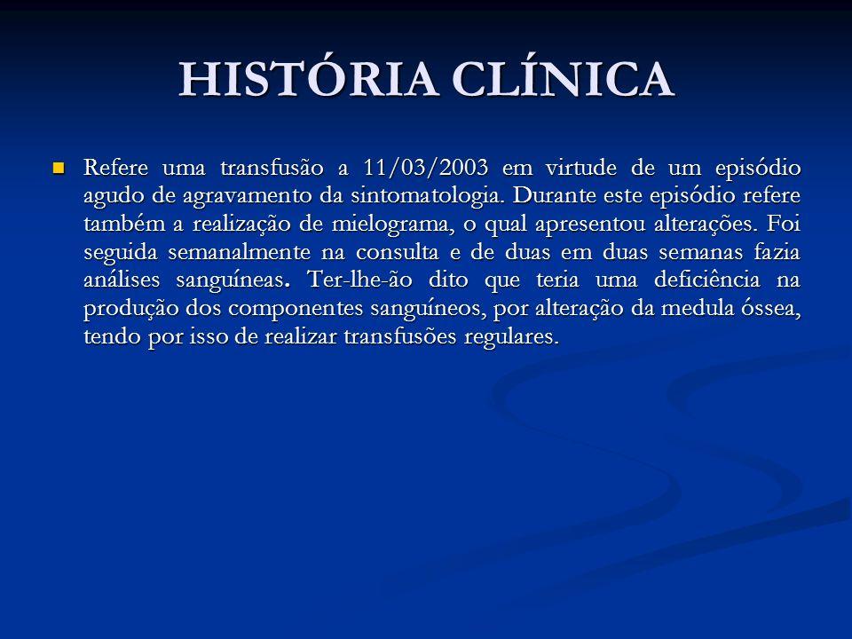 HISTÓRIA CLÍNICA Refere uma transfusão a 11/03/2003 em virtude de um episódio agudo de agravamento da sintomatologia. Durante este episódio refere tam