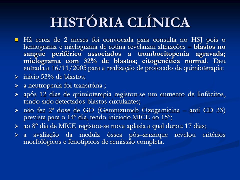 HISTÓRIA CLÍNICA Há cerca de 2 meses foi convocada para consulta no HSJ pois o hemograma e mielograma de rotina revelaram alterações – blastos no sang