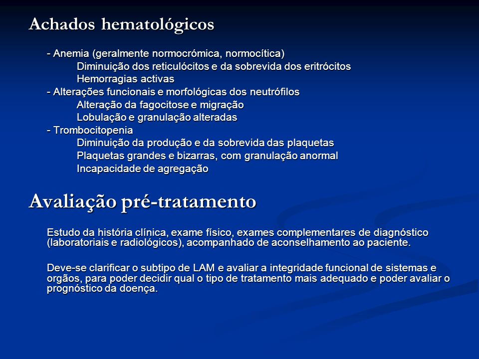 Achados hematológicos - Anemia (geralmente normocrómica, normocítica) Diminuição dos reticulócitos e da sobrevida dos eritrócitos Hemorragias activas