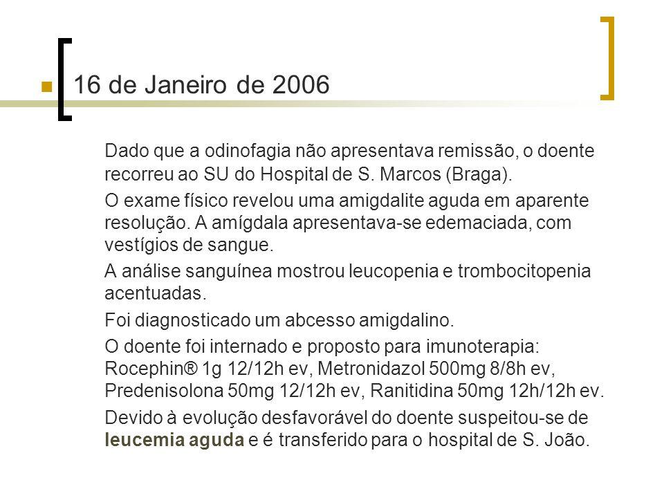 16 de Janeiro de 2006 Dado que a odinofagia não apresentava remissão, o doente recorreu ao SU do Hospital de S. Marcos (Braga). O exame físico revelou