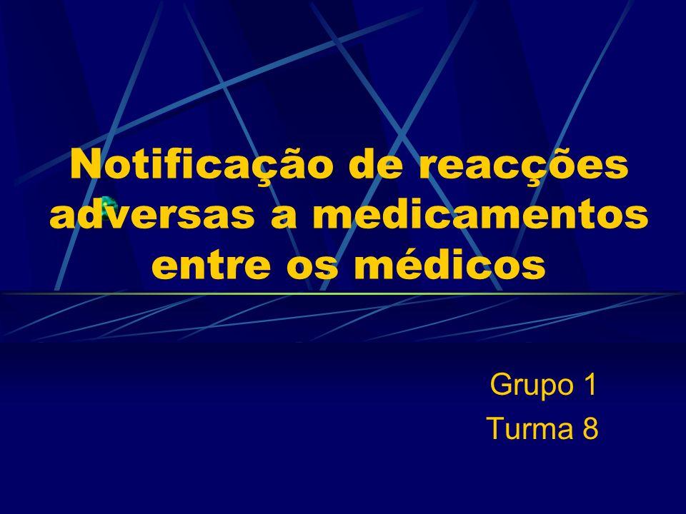 Notificação de reacções adversas a medicamentos entre os médicos Grupo 1 Turma 8