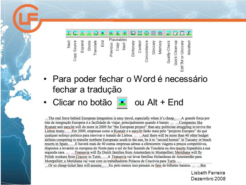 Lisbeth Ferreira Dezembro 2008 Para poder fechar o Word é necessário fechar a tradução Clicar no botão ou Alt + End