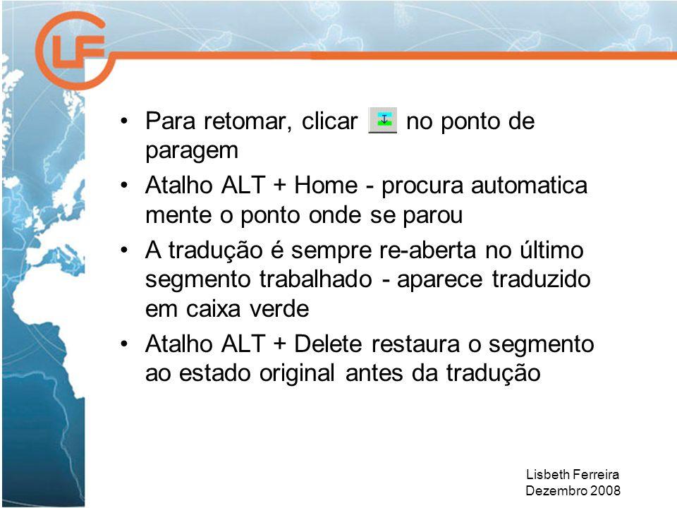Lisbeth Ferreira Dezembro 2008 Para retomar, clicar no ponto de paragem Atalho ALT + Home - procura automatica mente o ponto onde se parou A tradução