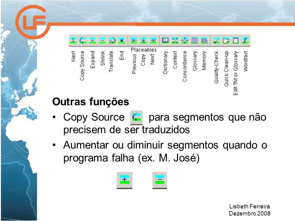 Lisbeth Ferreira Dezembro 2008 Outras funções Copy Source para segmentos que não precisem de ser traduzidos Aumentar ou diminuir segmentos quando o programa falha (ex.