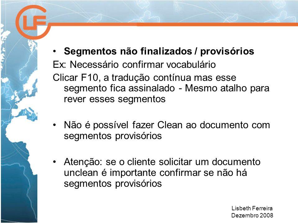 Lisbeth Ferreira Dezembro 2008 Segmentos não finalizados / provisórios Ex: Necessário confirmar vocabulário Clicar F10, a tradução contínua mas esse s