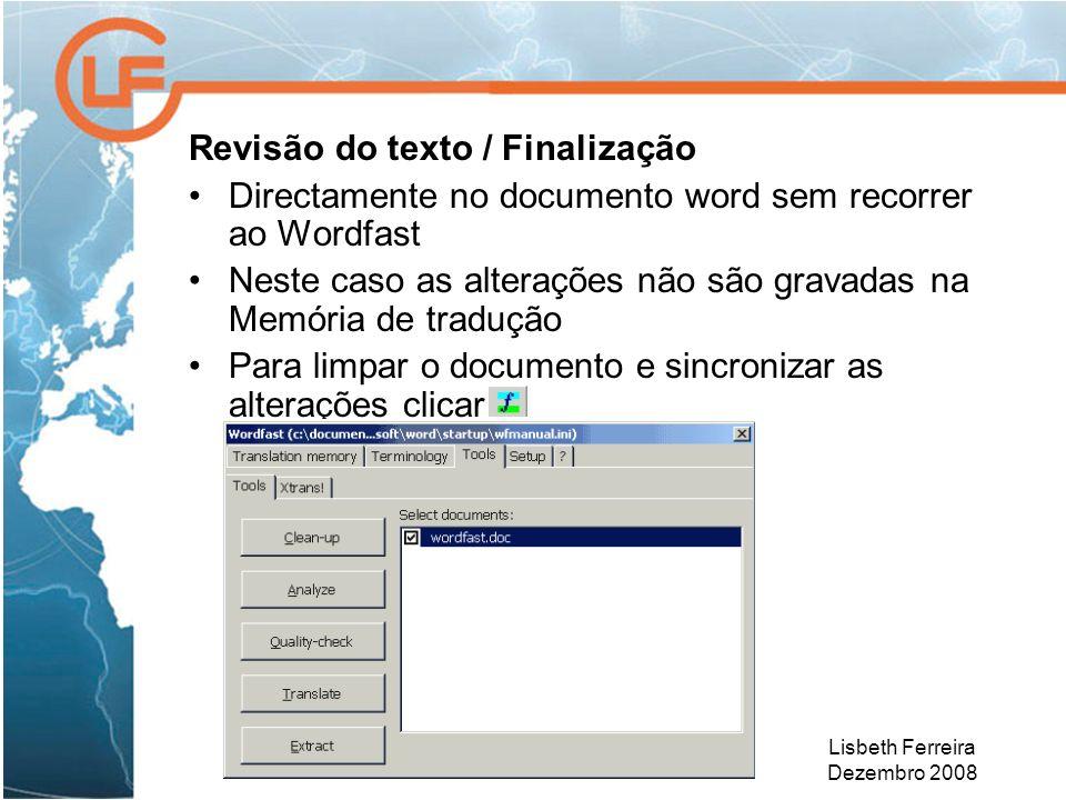 Lisbeth Ferreira Dezembro 2008 Revisão do texto / Finalização Directamente no documento word sem recorrer ao Wordfast Neste caso as alterações não são
