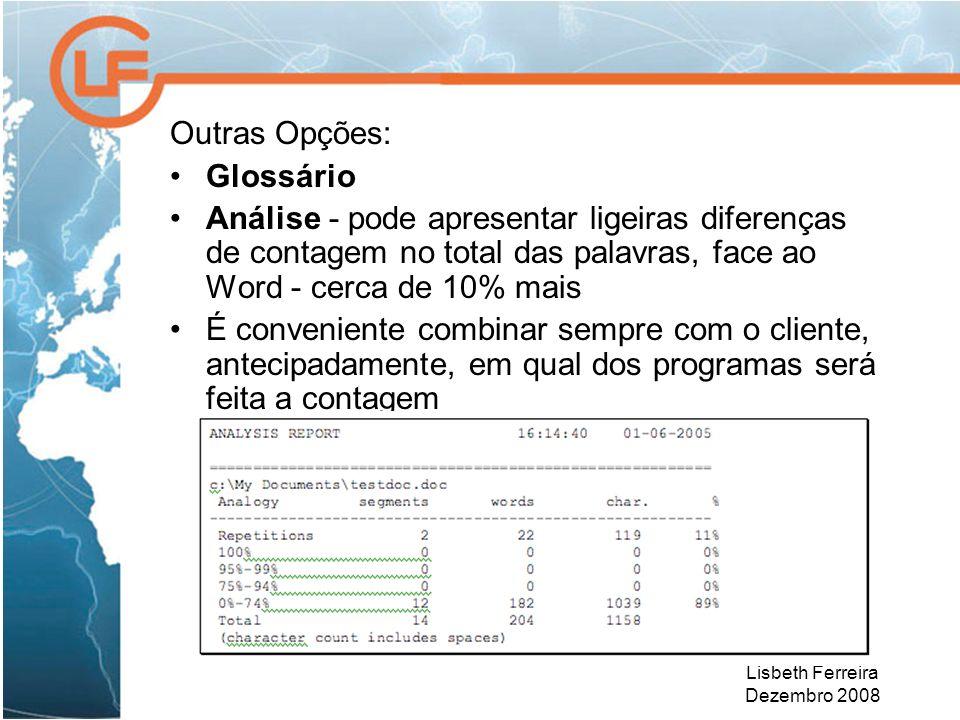 Lisbeth Ferreira Dezembro 2008 Outras Opções: Glossário Análise - pode apresentar ligeiras diferenças de contagem no total das palavras, face ao Word - cerca de 10% mais É conveniente combinar sempre com o cliente, antecipadamente, em qual dos programas será feita a contagem