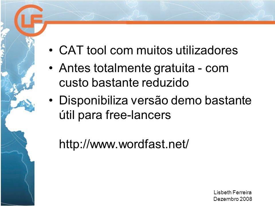 Lisbeth Ferreira Dezembro 2008 CAT tool com muitos utilizadores Antes totalmente gratuita - com custo bastante reduzido Disponibiliza versão demo bastante útil para free-lancers http://www.wordfast.net/