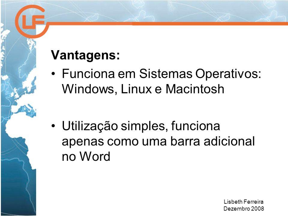 Lisbeth Ferreira Dezembro 2008 Vantagens: Funciona em Sistemas Operativos: Windows, Linux e Macintosh Utilização simples, funciona apenas como uma bar