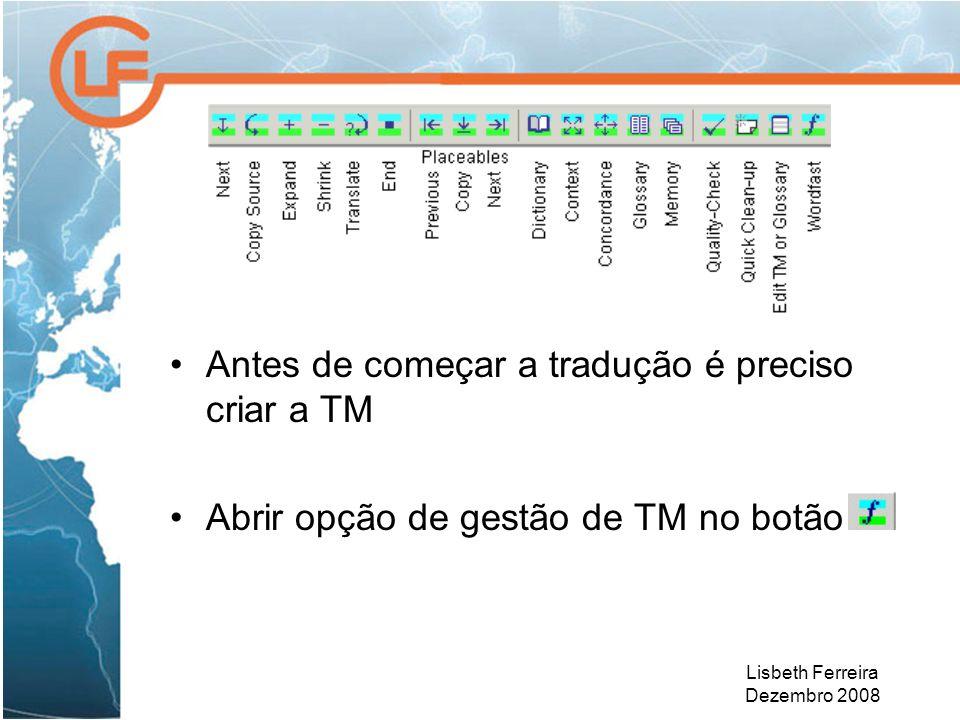 Lisbeth Ferreira Dezembro 2008 Antes de começar a tradução é preciso criar a TM Abrir opção de gestão de TM no botão