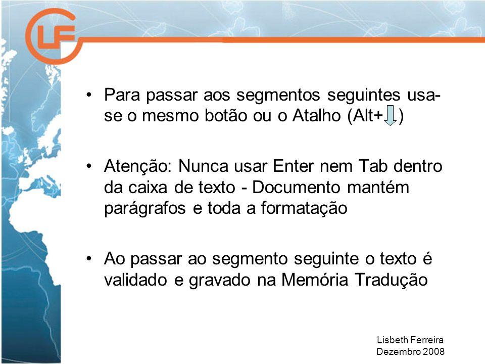Lisbeth Ferreira Dezembro 2008 Para passar aos segmentos seguintes usa- se o mesmo botão ou o Atalho (Alt+ ) Atenção: Nunca usar Enter nem Tab dentro