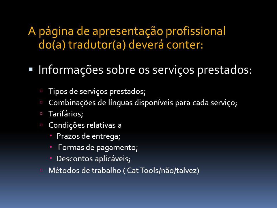 Sugestões para valorizar o(a) tradutor(a) e o seu trabalho : Realçar todos os factores de diferenciação dos serviços prestados; Incluir uma lista dos clientes mais relevantes com quem se trabalhou; Incluir uma lista dos projectos em que se esteve envolvido;