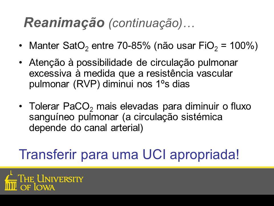 Reanimação (continuação)… Manter SatO 2 entre 70-85% (não usar FiO 2 = 100%) Atenção à possibilidade de circulação pulmonar excessiva à medida que a r