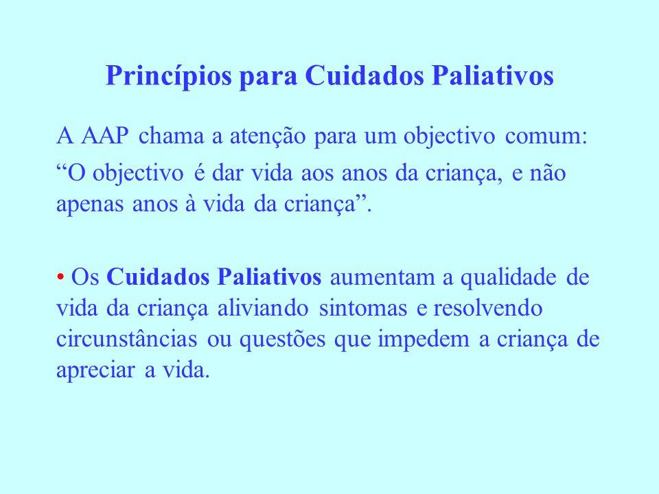 Princípios para Cuidados Paliativos A AAP chama a atenção para um objectivo comum: O objectivo é dar vida aos anos da criança, e não apenas anos à vid
