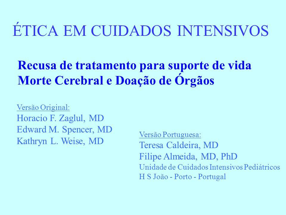 ÉTICA EM CUIDADOS INTENSIVOS Recusa de tratamento para suporte de vida Morte Cerebral e Doação de Órgãos Versão Original: Horacio F. Zaglul, MD Edward