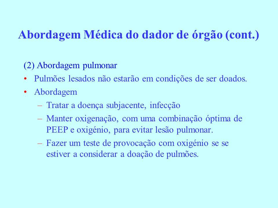 (2) Abordagem pulmonar Pulmões lesados não estarão em condições de ser doados. Abordagem –Tratar a doença subjacente, infecção –Manter oxigenação, com