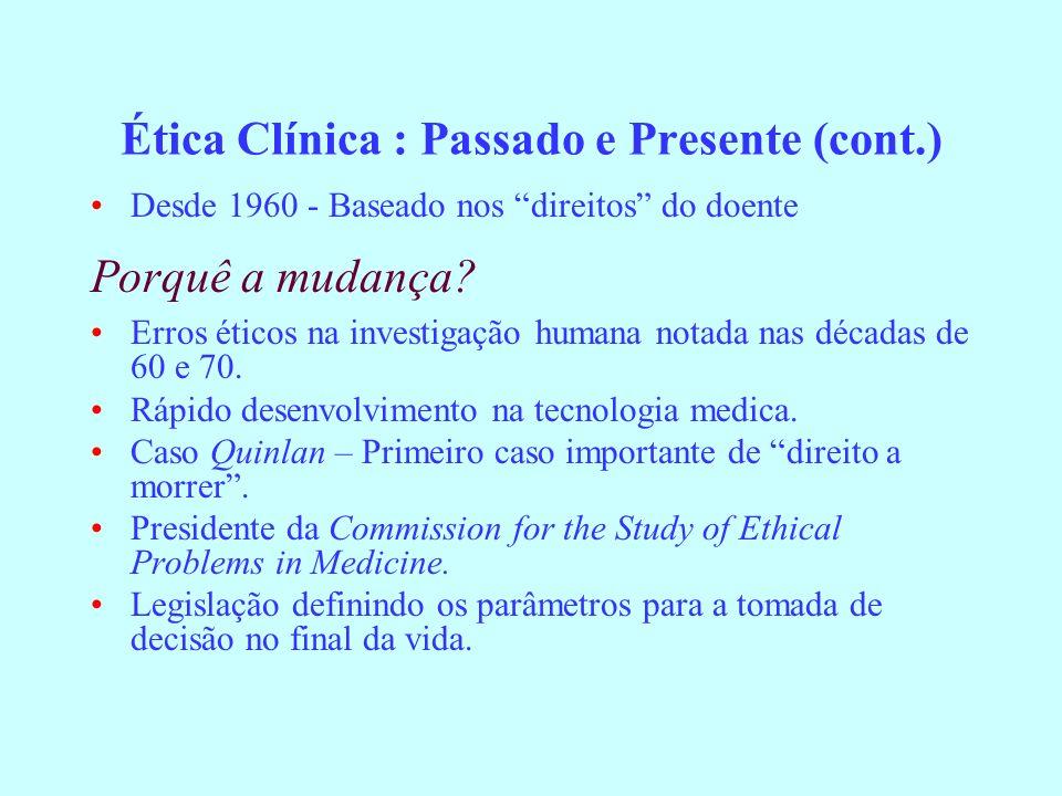 Desde 1960 - Baseado nos direitos do doente Porquê a mudança? Erros éticos na investigação humana notada nas décadas de 60 e 70. Rápido desenvolviment