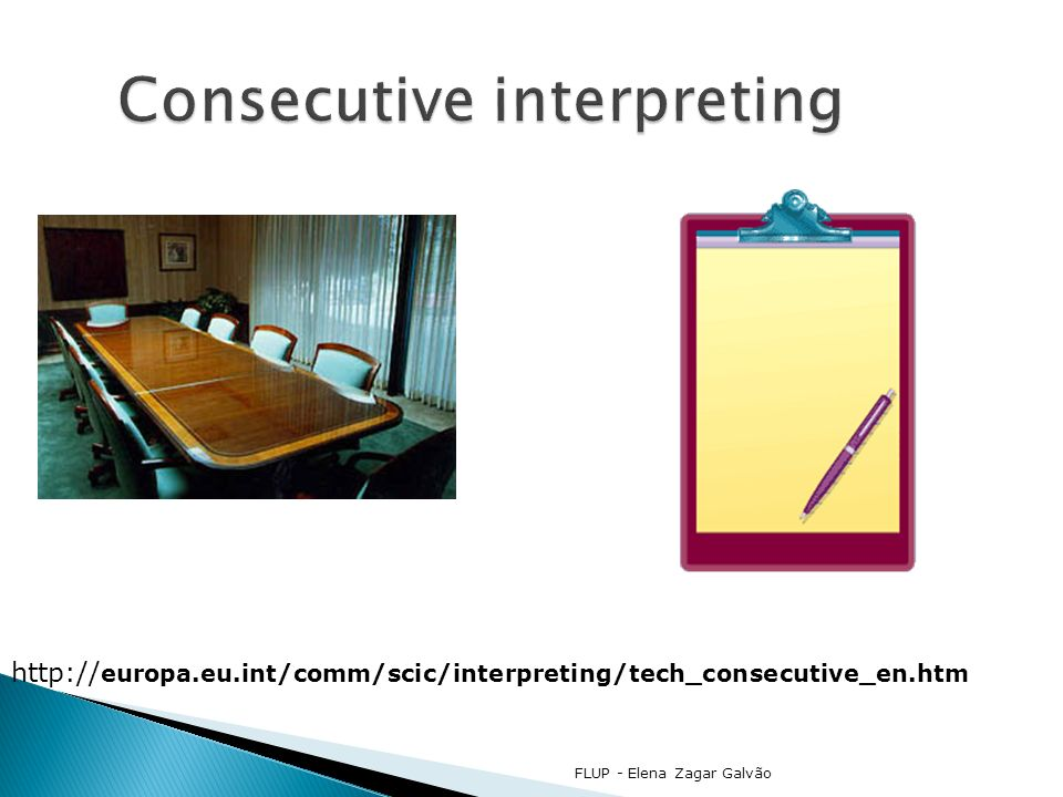 Consecutive interpreting http:// europa.eu.int/comm/scic/interpreting/tech_consecutive_en.htm