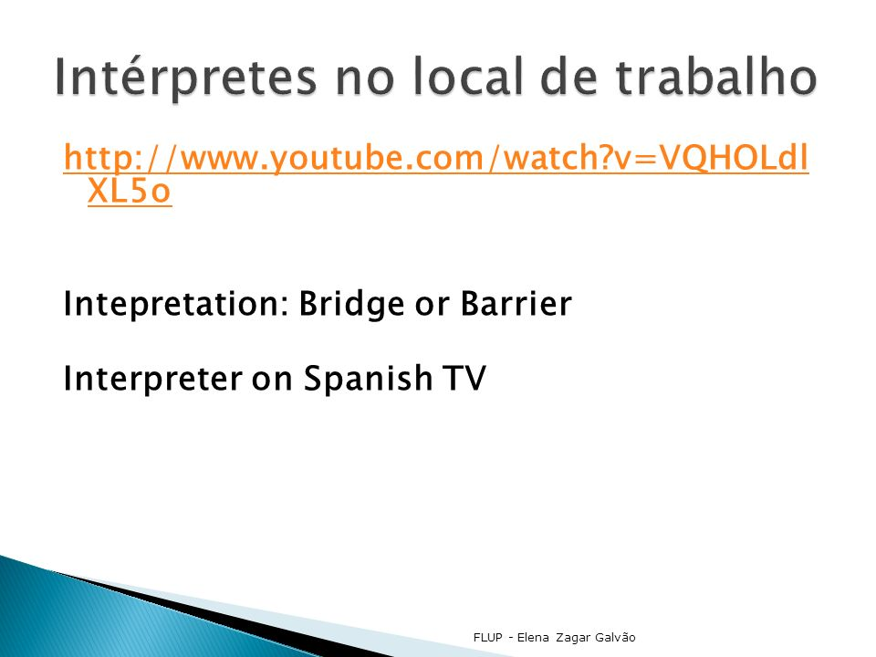 http://www.youtube.com/watch v=VQHOLdl XL5o Intepretation: Bridge or Barrier Interpreter on Spanish TV FLUP - Elena Zagar Galvão
