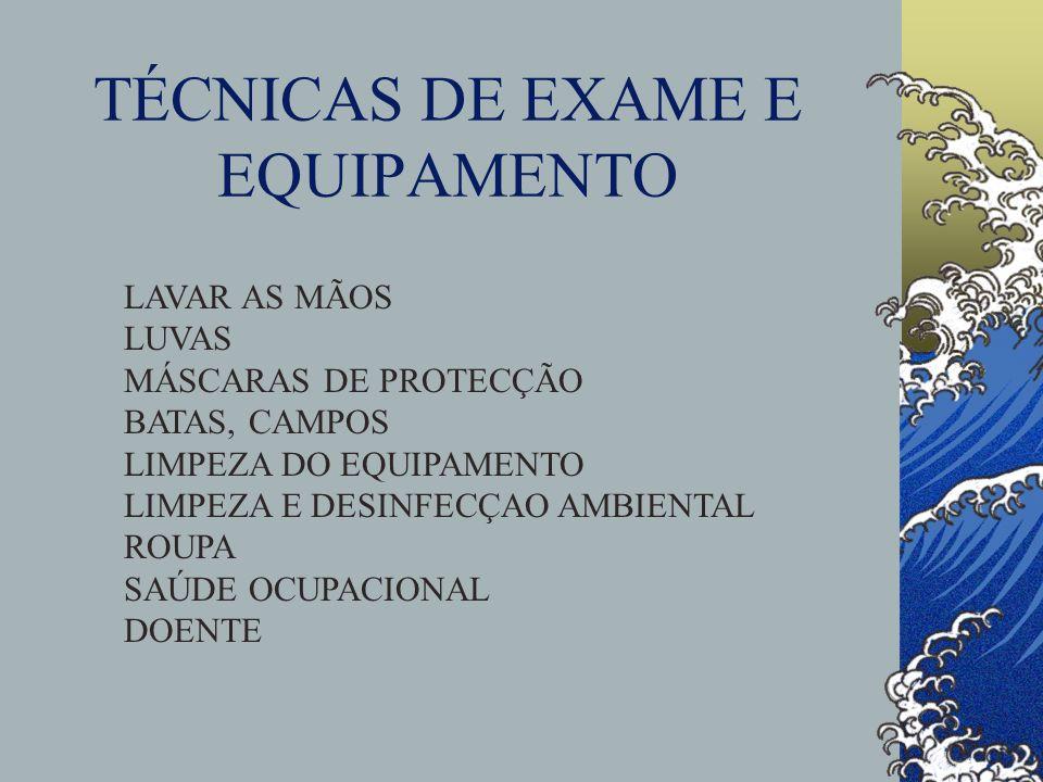 TÉCNICAS DE EXAME E EQUIPAMENTO LAVAR AS MÃOS LUVAS MÁSCARAS DE PROTECÇÃO BATAS, CAMPOS LIMPEZA DO EQUIPAMENTO LIMPEZA E DESINFECÇAO AMBIENTAL ROUPA S
